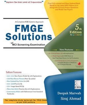 A COMPLETE NBE CENTRIC APPROACH FMGE SOLUTIONS FOR MCI SCREENING EXAMINATION 5ED (PB 2020) By MARWAH D.