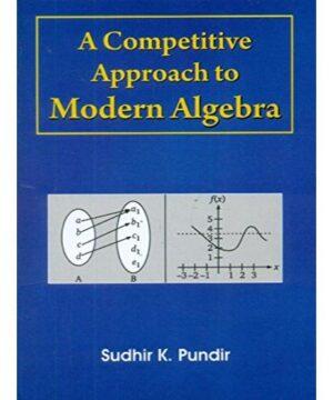 A COMPETITIVE APPROACH TO MODERN ALGEBRA (PB 2020) By PUNDIR S.K.