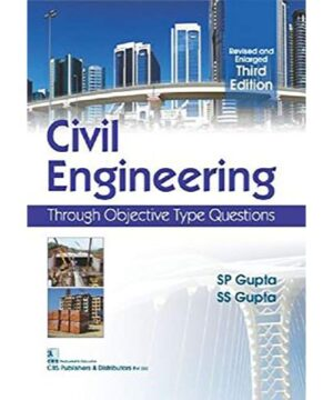 Civil Engineering Through Objective Type Questions 3Ed (Revised and Enlarged) (PB 2019) By Gupta S. P.