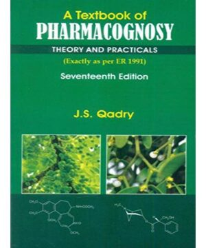 A Textbook of Pharmacognosy Theory and Practicals 17Ed (PB 2019) By Qadry J. S.