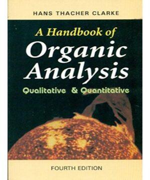 A Handbook of Organic Analysis: Qualitative and Quantitative: Qualitative & Quantitative By A. Clarke